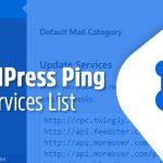 WordPress Ping List 2021 giúp tăng tốc index bài viết mới